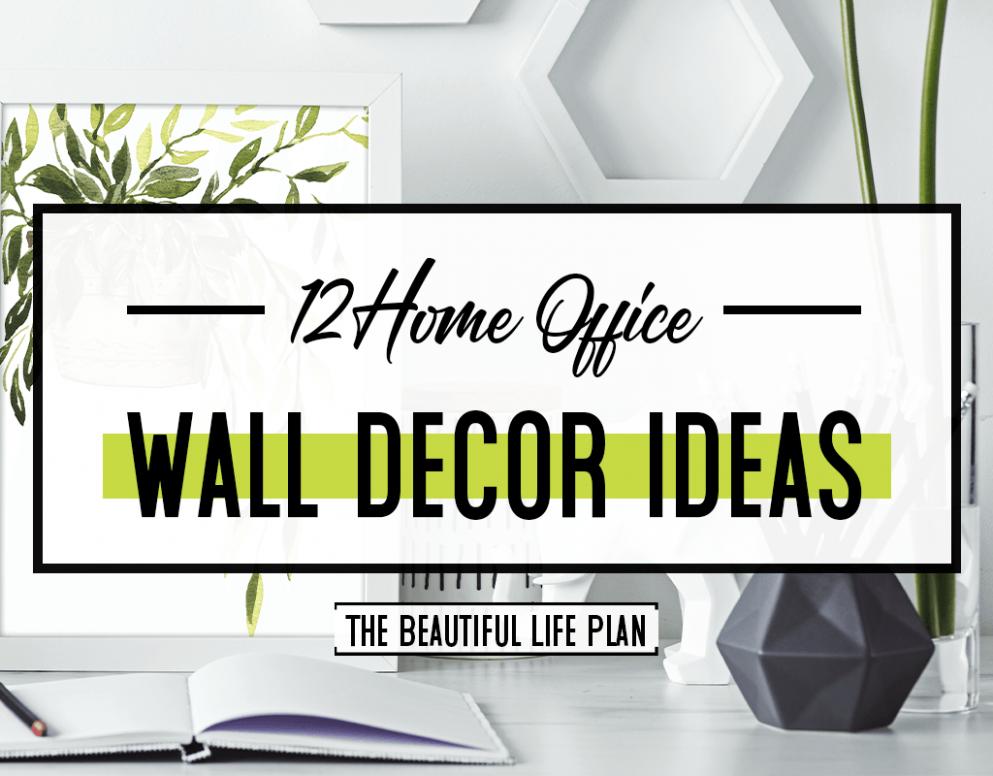 10 Home Office Wall Decor Ideas - The Beautiful Life Plan - Wall Decor Ideas Office