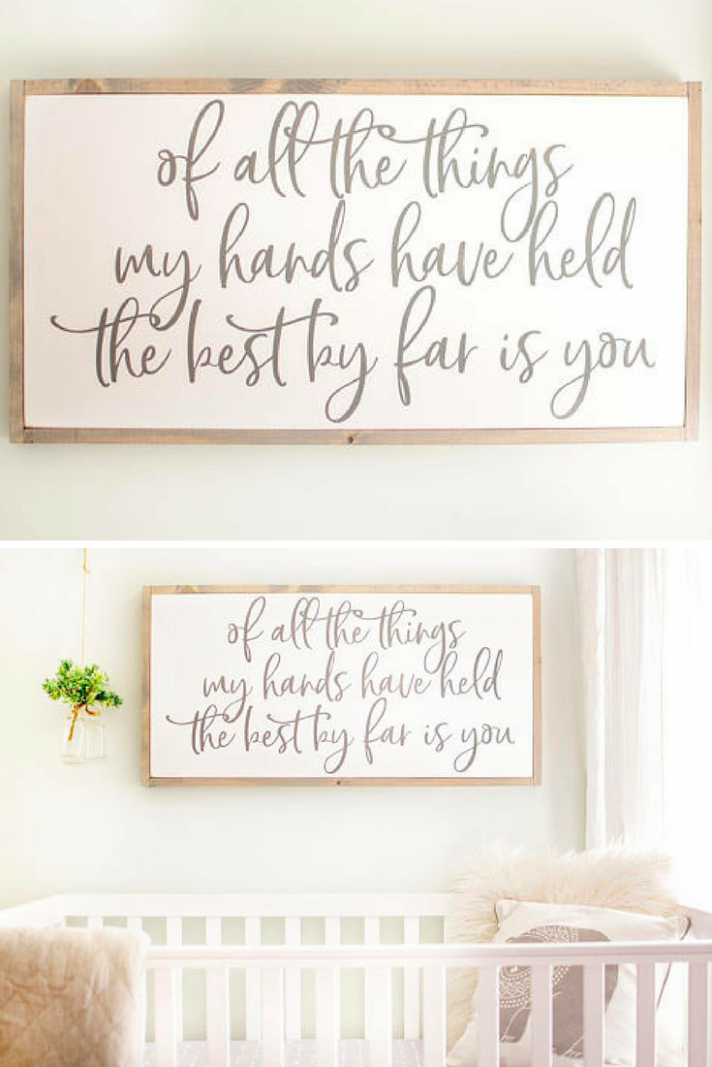 Of All the Things my Hands Have Held the Best by Far is You  - Baby Room Signs
